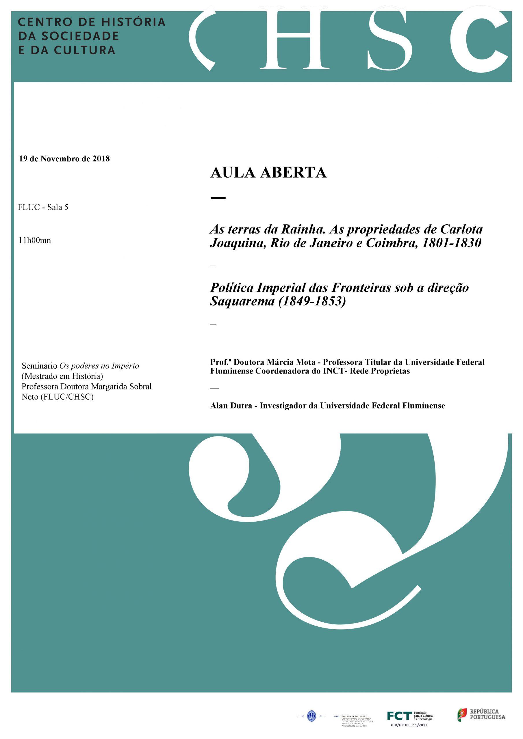 AULA ABERTA – AS TERRAS DA RAINHA. AS PROPRIEDADES DE CARLOTA JOAQUINA, RIO DE JANEIRO E COIMBRA, 1801-1830 / POLÍTICA IMPERIAL DAS FRONTEIRAS SOB A DIRECÇÃO SAQUAREMA (1849-1853)