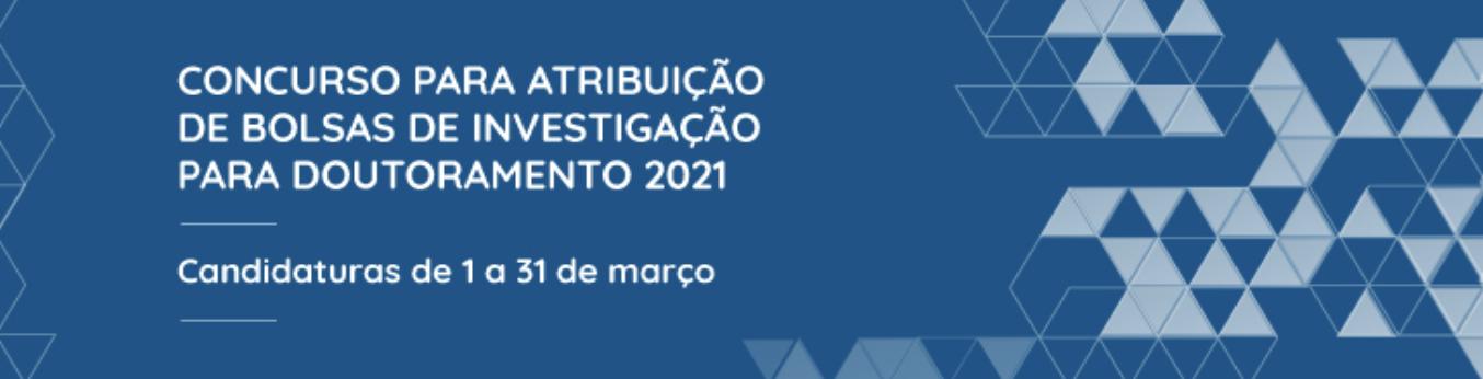 FCT – CONCURSO DE BOLSAS DE INVESTIGAÇÃO PARA DOUTORAMENTO – 2021