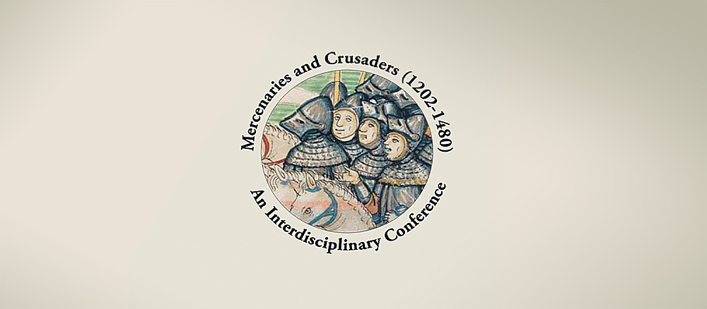 MERCENARIES AND CRUSADERS (1202-1480) – AN INTERDISCIPLINARY CONFERENCE