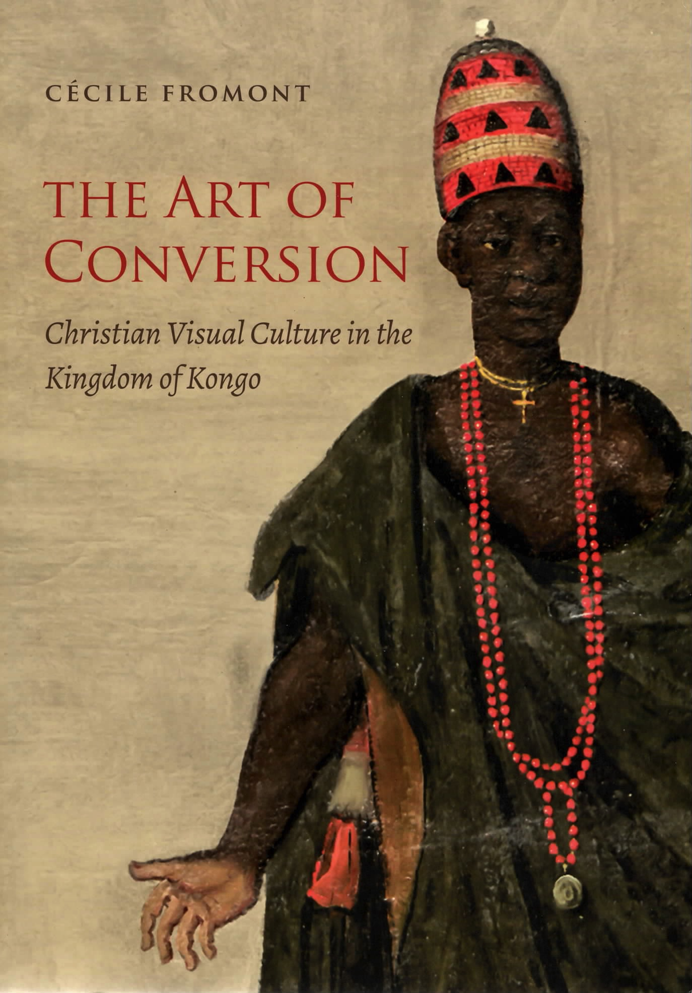 The Art of Conversion: Christian Visual Culture in the Kingdom of Kongo
